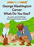 George Washington Carver What Do You See? By Janet Benge