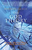 The God Theory: Universes, Zero-point Fields, And What\'s Behind It All