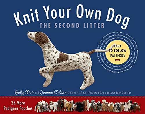 Knit Your Own Dog: The Second Litter: 25 More Pedigree Pooches-Sally Muir