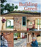 Building Green : A Complete How-To Guide to Alternative Building Methods Earth Plaster * Straw Bale * Cordwood * Cob * Living Roofs