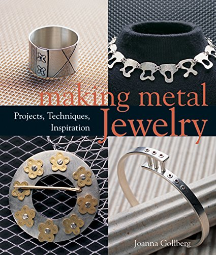 Making Metal Jewelry: Projects, Techniques, Inspiration-Joanna Gollberg