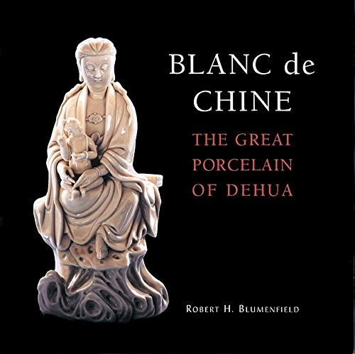 Blanc De Chine: The Great Porcelain of Dehua