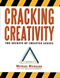 Cracking Creativity: The Secrets of Creative Genius for Business and Beyond