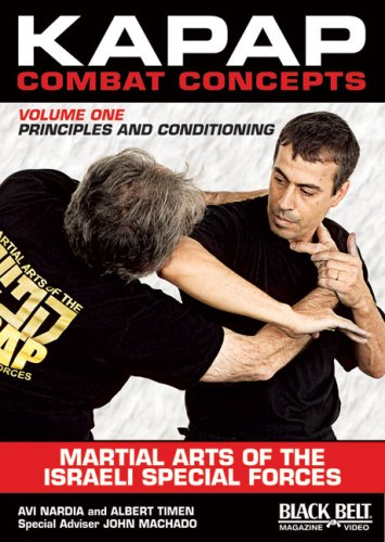 Kapap Combat Concepts: Martial Arts of the Israeli Special Forces: Volume One: Principles and Conditioning