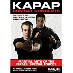 Kapap Combat Concepts: Martial Arts of the Israeli Special Forces: Volume Four: Brazilian Jiu-Jitsu Applications