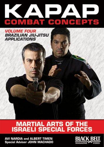 Kapap Combat Concepts: Martial Arts of the Israeli Special Forces: Volume Four: Brazilian Jiu-Jitsu Applications