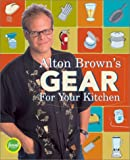 Alton Brown's Gear for Your Kitchen Book