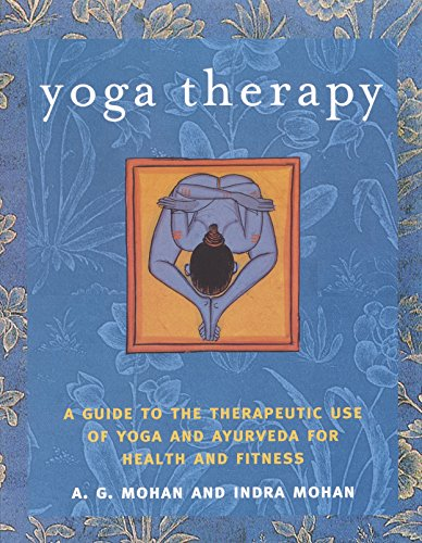 Yoga Therapy: A Guide to the Therapeutic Use of Yoga and Ayurveda for Health and