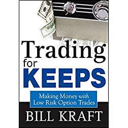 Trading for Keeps: Making Money with Low Risk Option Trades