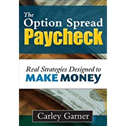 The Option Spread Paycheck: Real Strategies that Make Money