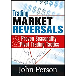 Trading Market Reversals: Proven Seasonality and Pivot Trading Tactics