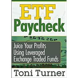 ETF Paycheck: Juice Your Profits Using Leveraged Exchange Traded Funds