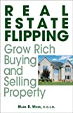 Real Estate Flipping: Grow Rich Buying and Selling Property