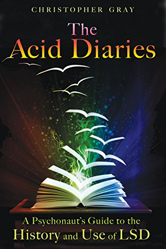 The Acid Diaries: A Psychonaut's Guide to the History and Use of LSD-Christopher