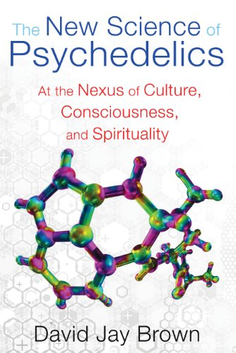 The New Science of Psychedelics: At the Nexus of Culture, Consciousness, and Spi