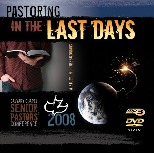 Pastoring In The Last Days 2008 Calvary Chapel Pastors Conference