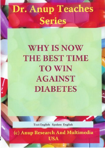 Why is Now The Best Time to Win Against Diabetes? DVD. English. De. Anup, MD Teaches Series