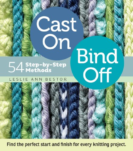 Cast On, Bind Off: 54 Step-by-Step Methods; Find the perfect start & finish for