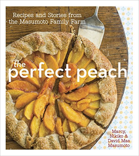 The Perfect Peach: Recipes and Stories from the Masumoto Family Farm-David Mas M