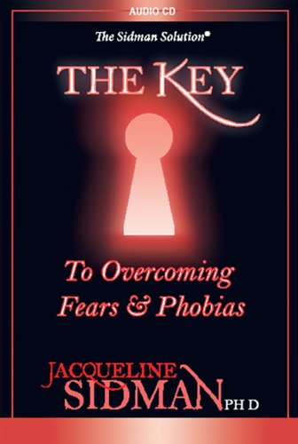 The Key To Overcoming Fears & Phobias