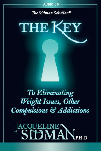 The Key To Eliminating Weight Issues, Other Compulsions & Addictions