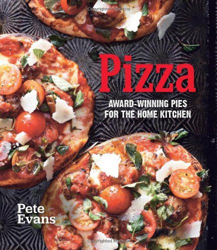 Pizza: Award-Winning Pies for the Home Kitchen-Pete Evans
