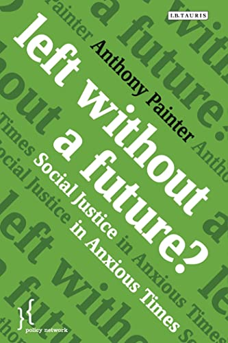 Left Without a Future?: Social Justice in Anxious Times-Anthony Painter