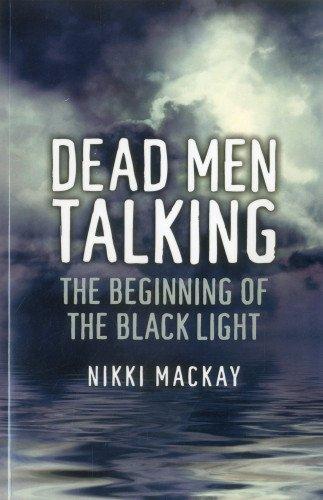 Dead Men Talking: The Beginning of the Black Light-Nikki Mackay