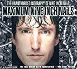 album art to Maximum Nine Inch Nails: The Unauthorized Biography of Nine Inch Nails