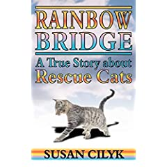 Rainbow Bridge, A True Story About Rescue Cats