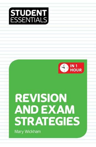 Student Essentials: Revision and Exam Strategies (In One Hour series)-Mary Wickh