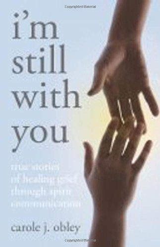 I'm Still with You: True Stories of Healing Grief Through Spirit Communication-C
