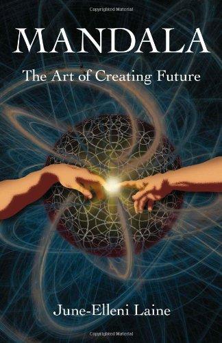 Mandala - The Art of Creating Future-June-Elleni Laine