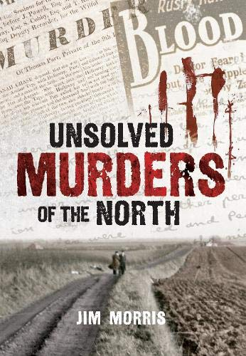 Unsolved Murders of the North-Jim Morris