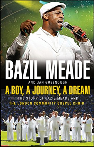 A Boy, a Journey, a Dream: The Story of Bazil Meade and the London Community Gos