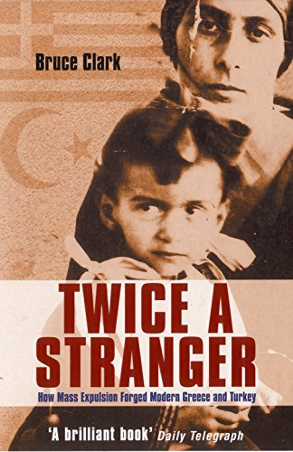Twice a Stranger: How Mass Expulsion Forged Modern Greece and Turkey-Bruce Clark