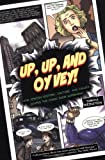 Up, Up, and Oy Vey!: How Jewish History, Culture, and Values Shaped the Comic Book Superhero