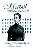 Mabel Hubbard: Biography of Mrs. Alexander G. Bell By A. J. Bishundayal