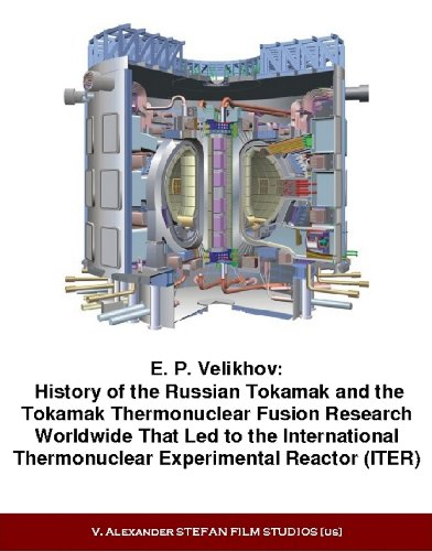 E. P. Velikhov: History of the Russian Tokamak and the Tokamak Thermonuclear Fusion Research Worldwide That Led to the International Thermonuclear Experimental Reactor (ITER).