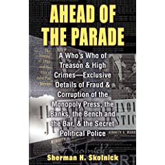 Sherman Skolnick - Ahead of the Parade: A Who's Who of Treason and High Crimes: Exclusive Details of Fraud and Corruption of the Monopoly Press, the Banks, the Bench and the Bar, and the Secret Political Police