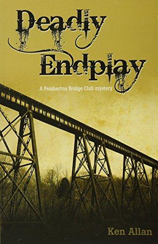 Deadly Endplay: A Pemberton Bridge Club Mystery-Ken Allan