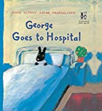 George Goes to Hospital (The Adventures of George & Lily)