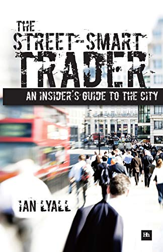 The Street-Smart Trader: An insider's guide to the City-Ian Lyall