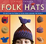 Folk Hats: 32 Knitting Patterns &amp; Tales from Around the World (Folk Knitting series)
