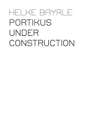 Helke Bayrle: Portikus Under Construction