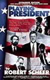 Playing President : My Relationships with Nixon, Carter, Bush I, Reagan, and Clinton--and How They Did Not Prepare Me for George W. Bush