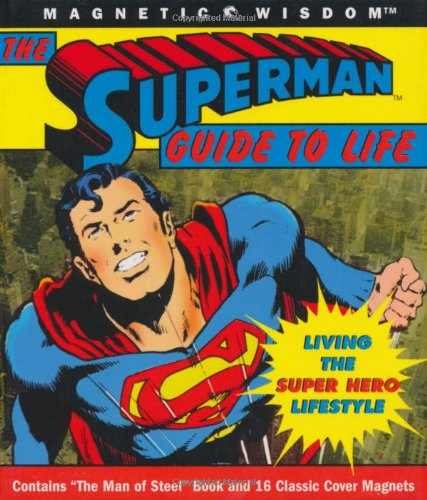 The Superman Guide to Life: Living the Super Hero Lifestyle (Magnetic Wisdom)