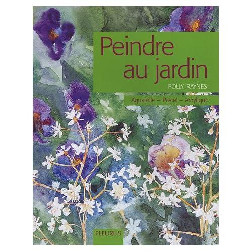 Peindre au jardin : Aquarelle, pastel, acrylique