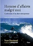 Homme d\'affaires malgré moi : Confessions d\'un alter-entrepreneur de Yvon Chouinard (Editions Vuibert)