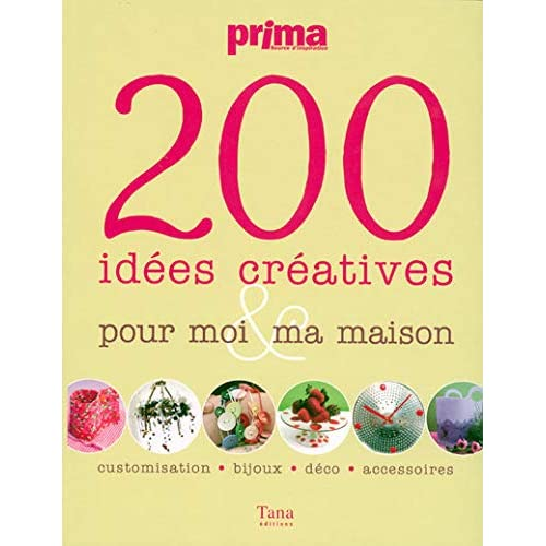 200 Idées créatives pour moi et ma maison : Customisation, bijoux, déco, accessoires